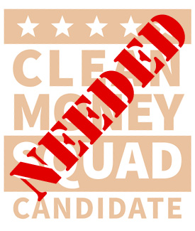 Clean Money Squad Candidate Needed